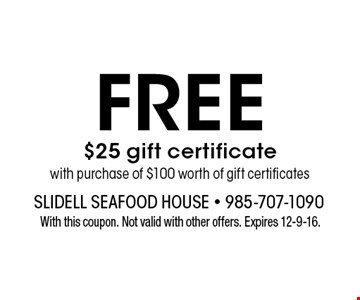 FREE $25 gift certificate with purchase of $100 worth of gift certificates. With this coupon. Not valid with other offers. Expires 12-9-16.