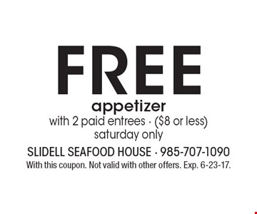 FREE appetizer with 2 paid entrees - ($8 or less) saturday only. With this coupon. Not valid with other offers. Exp. 6-23-17.