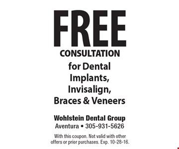 Free Consultation For Dental Implants, Invisalign, Braces & Veneers. With this coupon. Not valid with other offers or prior purchases. Exp. 10-28-16.
