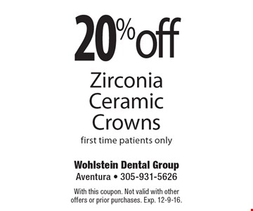 20% off Zirconia Ceramic Crowns. first time patients only. With this coupon. Not valid with other offers or prior purchases. Exp. 12-9-16.