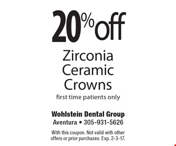 20% off Zirconia Ceramic Crowns. First time patients only. With this coupon. Not valid with other offers or prior purchases. Exp. 2-3-17.