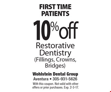 First time patients 10%off Restorative Dentistry (Fillings, Crowns, Bridges). With this coupon. Not valid with other offers or prior purchases. Exp. 2-3-17.