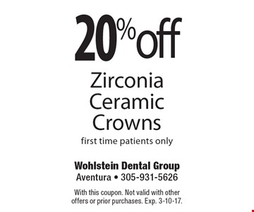 20%off Zirconia Ceramic Crownsfirst time patients only . With this coupon. Not valid with other offers or prior purchases. Exp. 3-10-17.