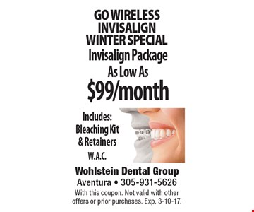 Go wirelessINVISALIGN  winter special $99/month Invisalign Package As Low AsIncludes: Bleaching Kit  & RetainersW.A.C.. With this coupon. Not valid with other offers or prior purchases. Exp. 3-10-17.