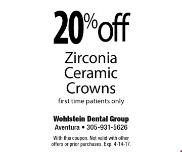 20% off Zirconia Ceramic Crowns first time patients only. With this coupon. Not valid with other offers or prior purchases. Exp. 4-14-17.