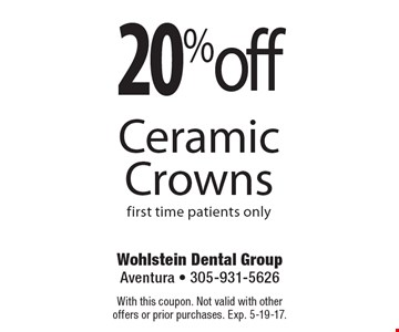 20% off Ceramic Crowns first time patients only. With this coupon. Not valid with other offers or prior purchases. Exp. 5-19-17.