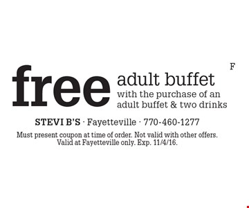 free adult buffet with the purchase of an adult buffet & two drinks. Must present coupon at time of order. Not valid with other offers.Valid at Fayetteville only. Exp. 11/4/16.