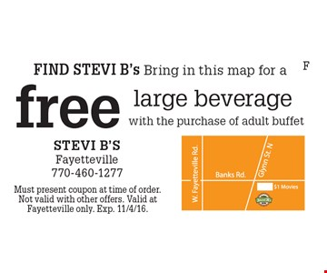 FIND STEVI B's Bring in this map for a free large beverage with the purchase of adult buffet. Must present coupon at time of order. Not valid with other offers. Valid at Fayetteville only. Exp. 11/4/16.