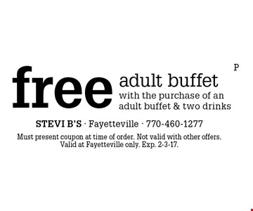 free adult buffet with the purchase of an adult buffet & two drinks. Must present coupon at time of order. Not valid with other offers.Valid at Fayetteville only. Exp. 2-3-17.