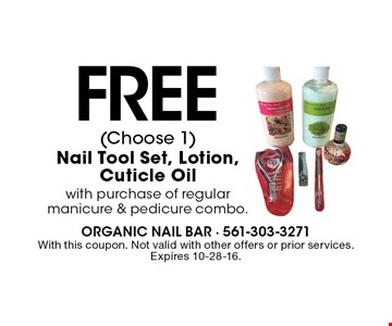 Free (choose 1) nail tool set, lotion, cuticle oil with purchase of regular manicure & pedicure combo. With this coupon. Not valid with other offers or prior services. Expires 10-28-16.