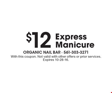 $12 express manicure. With this coupon. Not valid with other offers or prior services. Expires 10-28-16.