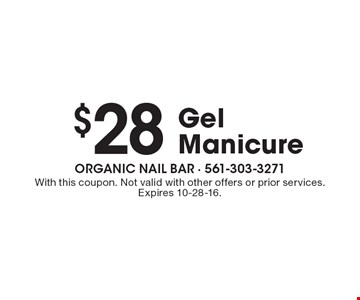$28 gel manicure. With this coupon. Not valid with other offers or prior services. Expires 10-28-16.