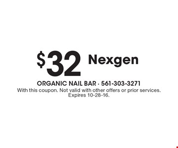 $32 Nexgen. With this coupon. Not valid with other offers or prior services. Expires 10-28-16.