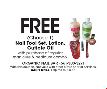 Free (Choose 1) Nail Tool Set, Lotion, Cuticle Oil with purchase of regular manicure & pedicure combo.. With this coupon. Not valid with other offers or prior services. CASH ONLY. Expires 10-28-16.