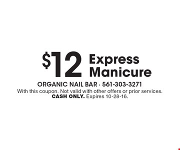 $12 Express Manicure. With this coupon. Not valid with other offers or prior services. CASH ONLY. Expires 10-28-16.