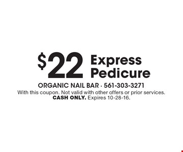 $22 Express Pedicure. With this coupon. Not valid with other offers or prior services. CASH ONLY. Expires 10-28-16.