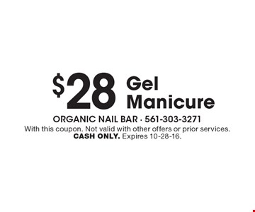 $28 Gel Manicure. With this coupon. Not valid with other offers or prior services. CASH ONLY. Expires 10-28-16.