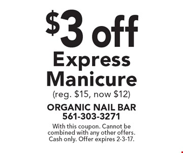 $3 off Express Manicure (reg. $15, now $12). With this coupon. Cannot be combined with any other offers. Cash only. Offer expires 2-3-17.