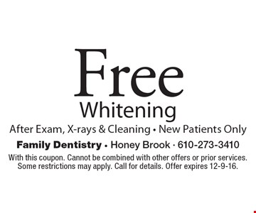 Free Whitening After Exam, X-rays & Cleaning - New Patients Only. With this coupon. Cannot be combined with other offers or prior services. Some restrictions may apply. Call for details. Offer expires 12-9-16.