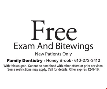 Free Exam And Bitewings. New Patients Only. With this coupon. Cannot be combined with other offers or prior services. Some restrictions may apply. Call for details. Offer expires 12-9-16.