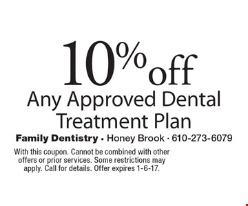 10%off Any Approved Dental Treatment Plan. With this coupon. Cannot be combined with other offers or prior services. Some restrictions may apply. Call for details. Offer expires 1-6-17.