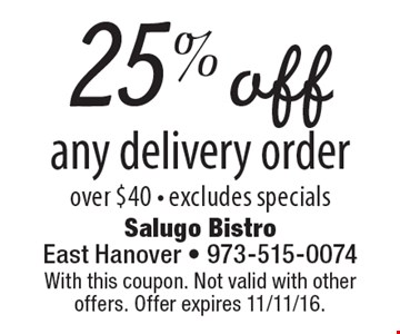 25% off any delivery order over $40 - excludes specials. With this coupon. Not valid with other offers. Offer expires 11/11/16.