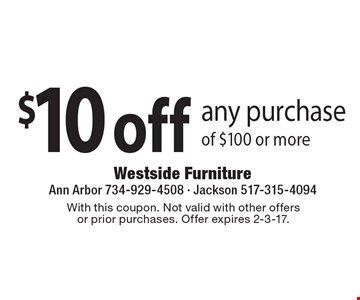 $10 off any purchase of $100 or more. With this coupon. Not valid with other offersor prior purchases. Offer expires 2-3-17.