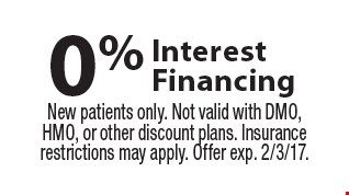 0% interest financing. New patients only. Not valid with DMO, HMO, or other discount plans. Insurance restrictions may apply. Offer exp. 2/3/17.