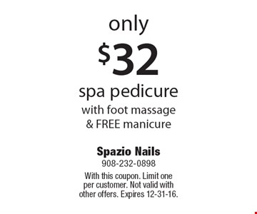 Only $32 for a spa pedicure with foot massage & FREE manicure. With this coupon. Limit one per customer. Not valid with other offers. Expires 12-31-16.