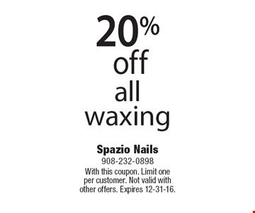20% off all waxing. With this coupon. Limit one per customer. Not valid withother offers. Expires 12-31-16.