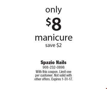 Only $8 manicure, save $2. With this coupon. Limit one per customer. Not valid with other offers. Expires 1-31-17.