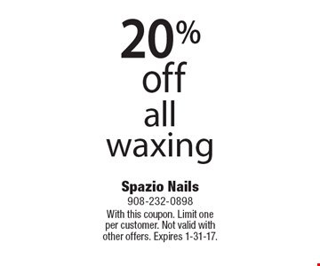 20% off all waxing. With this coupon. Limit one per customer. Not valid withother offers. Expires 1-31-17.