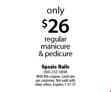 only$26 regular manicure& pedicure. With this coupon. Limit one per customer. Not valid with other offers. Expires 1-31-17.