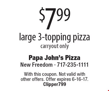 $7.99 large 3-topping pizza carryout only. With this coupon. Not valid with other offers. Offer expires 6-16-17. Clipper799
