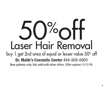 50%off Laser Hair Removal buy 1 get 2nd area of equal or lesser value 50% off. New patients only. Not valid with other offers. Offer expires 11/11/16.