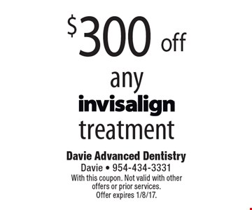 $300 off any invisalign treatment. With this coupon. Not valid with other offers or prior services. Offer expires 1/8/17.