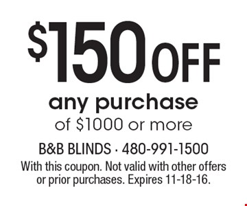 $150 off any purchase of $1000 or more. With this coupon. Not valid with other offers or prior purchases. Expires 11-18-16.