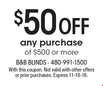 $50 off any purchase of $500 or more. With this coupon. Not valid with other offers or prior purchases. Expires 11-18-16.