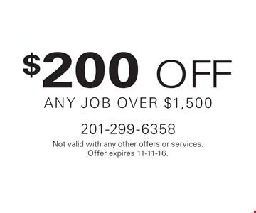 $200 off any job over $1,500. Not valid with any other offers or services.Offer expires 11-11-16.
