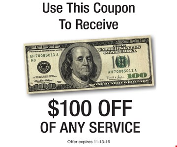 Use This CouponTo Receive $100 off of any service . Offer expires 11-13-16