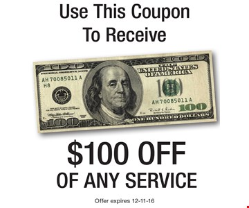 Use This Coupon To Receive $100 off of any service. Offer expires 12-11-16