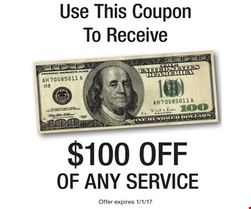 Use This CouponTo Receive $100 off of any service . Offer expires 1/1/17
