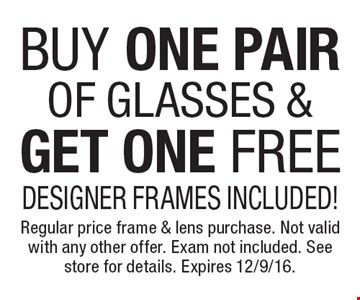 Free pair of eyeglasses. Buy one pair of glasses, get one free. Designer frames included! Regular price frame & lens purchase. Not valid with any other offer. Exam not included. See store for details. Expires 12/9/16.