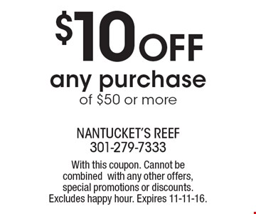 $10 Off any purchase of $50 or more. With this coupon. Cannot be combined with any other offers, special promotions or discounts. Excludes happy hour. Expires 11-11-16.