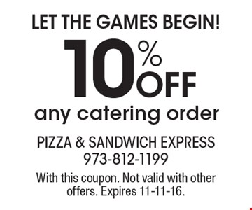 Let the games begin! 10% OFF any catering order. With this coupon. Not valid with other offers. Expires 11-11-16.