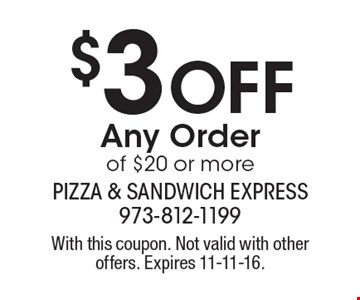 $3 OFF Any Order of $20 or more. With this coupon. Not valid with other offers. Expires 11-11-16.
