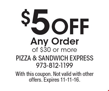 $5 OFF Any Order of $30 or more. With this coupon. Not valid with other offers. Expires 11-11-16.
