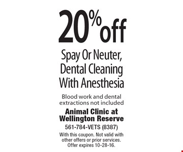 20% off Spay Or Neuter, Dental Cleaning With Anesthesia. Blood work and dental extractions not included. With this coupon. Not valid with other offers or prior services. Offer expires 10-28-16.