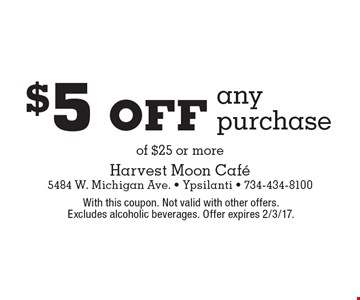 $5 off any purchase of $25 or more. With this coupon. Not valid with other offers. Excludes alcoholic beverages. Offer expires 2/3/17.