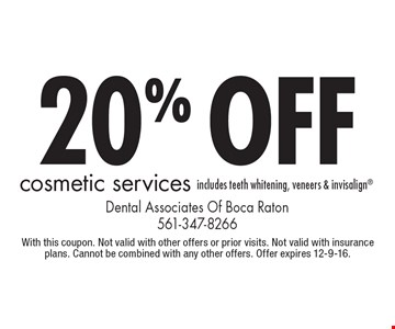 20% off cosmetic services includes teeth whitening, veneers & invisalign. With this coupon. Not valid with other offers or prior visits. Not valid with insurance plans. Cannot be combined with any other offers. Offer expires 12-9-16.